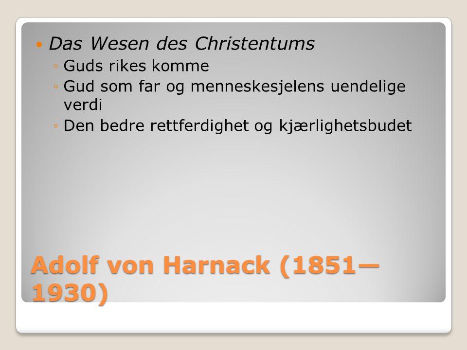 Adolf von Harnack (1851—1930) Das Wesen des Christentums