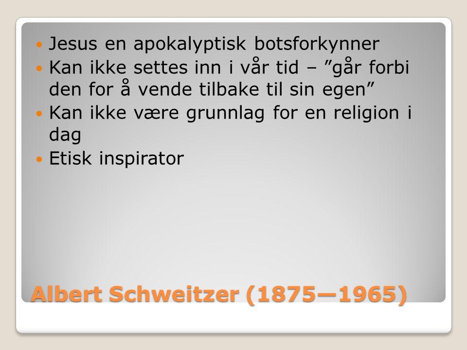 Albert Schweitzer (1875—1965) Jesus en apokalyptisk botsforkynner