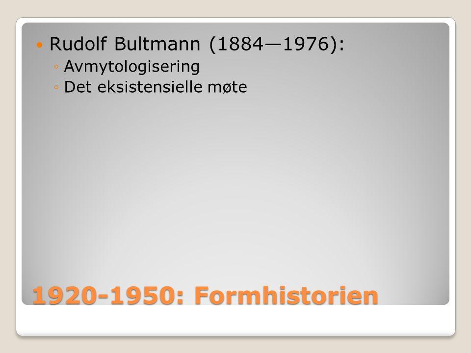1920-1950: Formhistorien Rudolf Bultmann (1884—1976): Avmytologisering