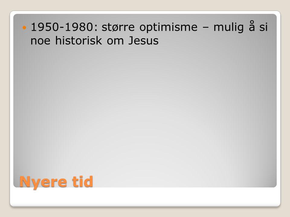 1950-1980: større optimisme – mulig å si noe historisk om Jesus