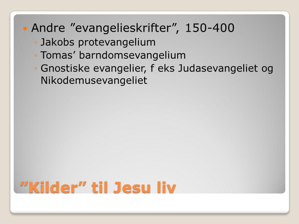 Kilder til Jesu liv Andre evangelieskrifter , 150-400