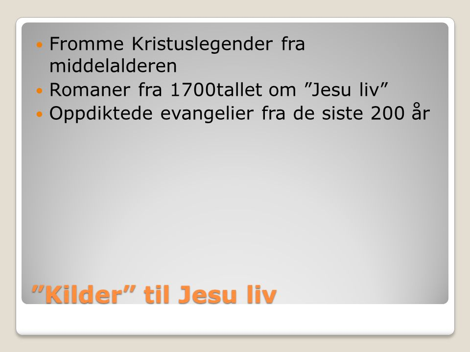 Kilder til Jesu liv Fromme Kristuslegender fra middelalderen