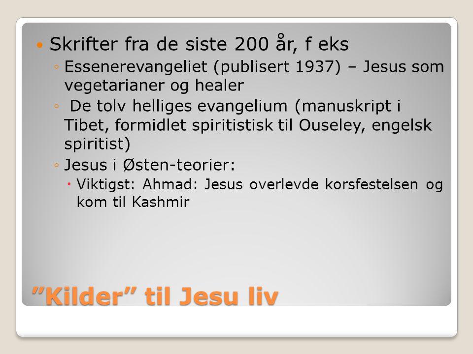 Kilder til Jesu liv Skrifter fra de siste 200 år, f eks