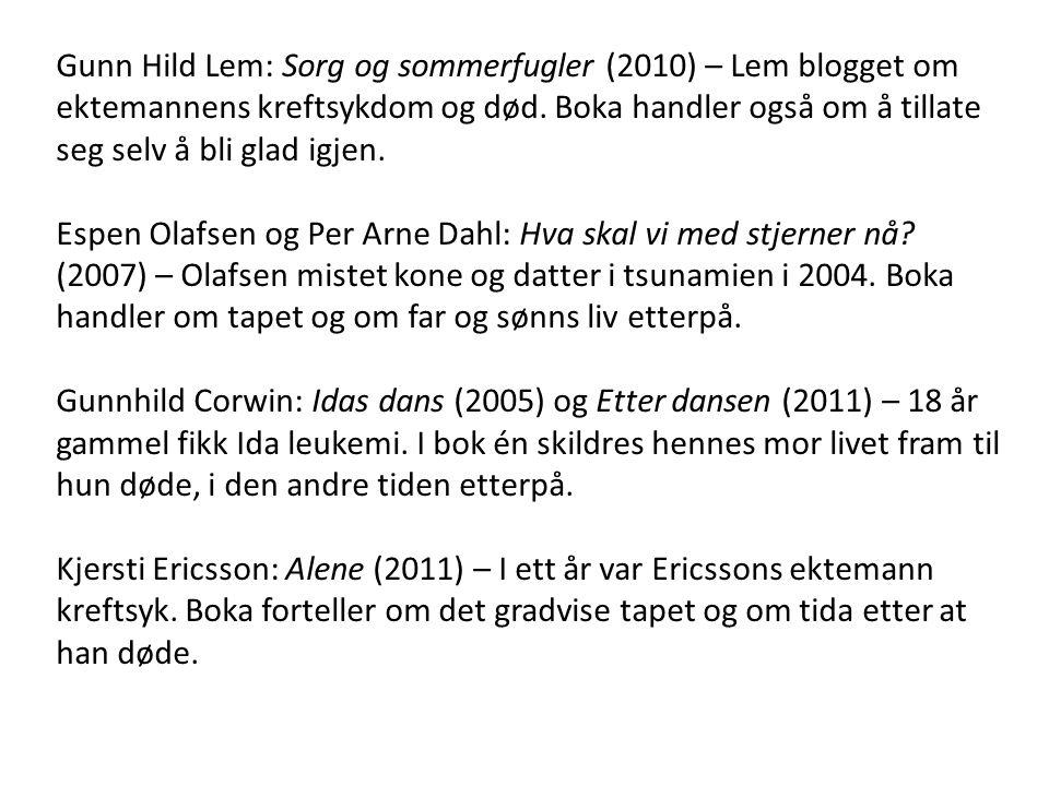 Gunn Hild Lem: Sorg og sommerfugler (2010) – Lem blogget om ektemannens kreftsykdom og død. Boka handler også om å tillate seg selv å bli glad igjen.