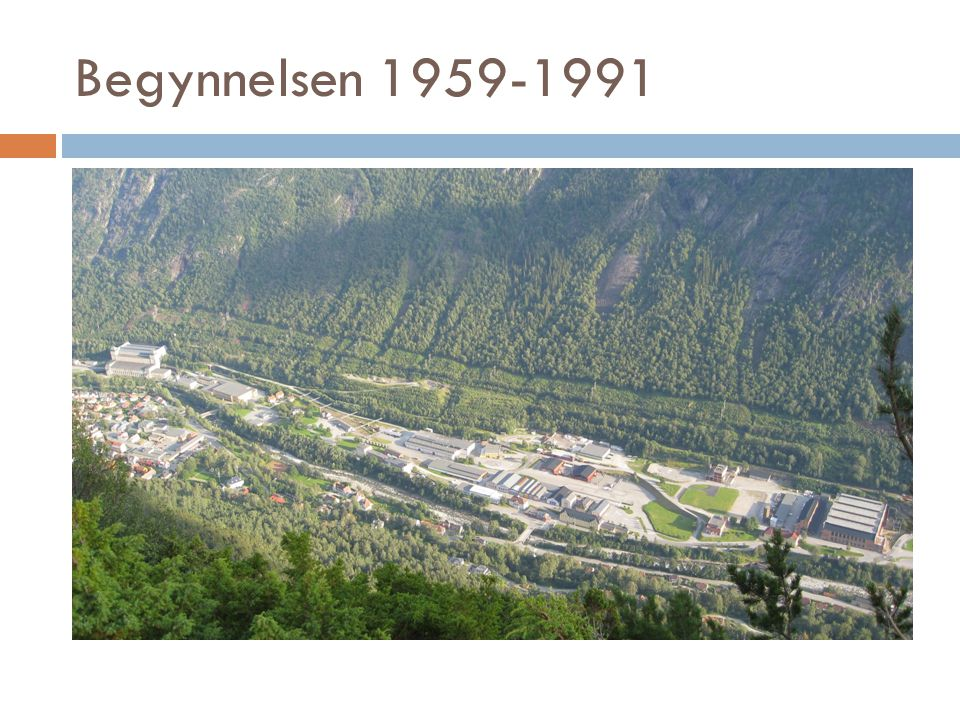 Begynnelsen 1959-1991 1991-92 Scana Skarpenor AS, Rjukan Innkjøper