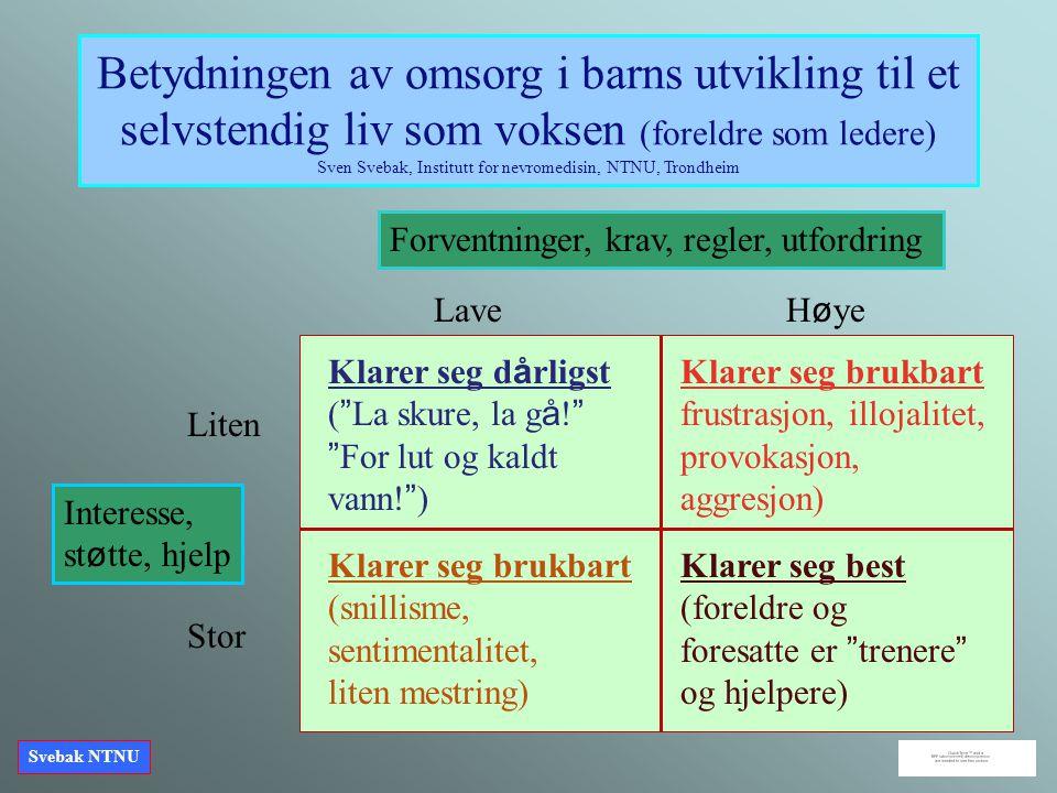 Betydningen av omsorg i barns utvikling til et selvstendig liv som voksen (foreldre som ledere) Sven Svebak, Institutt for nevromedisin, NTNU, Trondheim