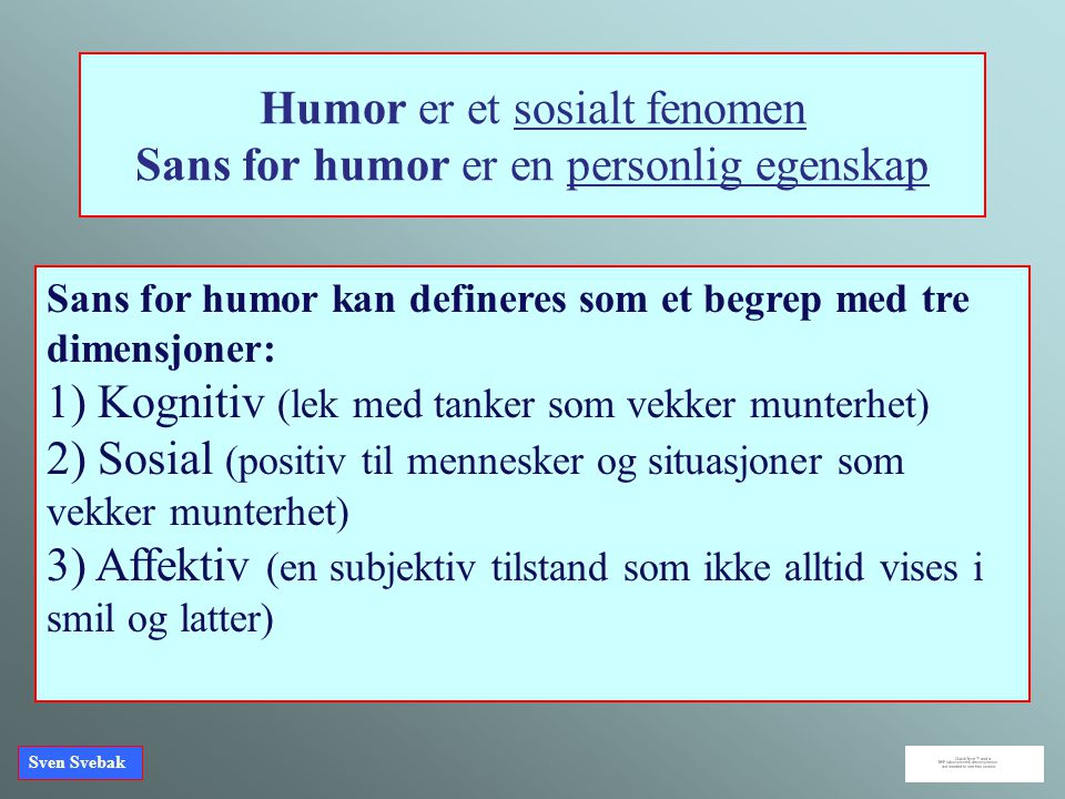 Humor er et sosialt fenomen Sans for humor er en personlig egenskap
