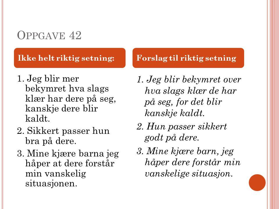 Oppgave 42 Ikke helt riktig setning: Forslag til riktig setning.