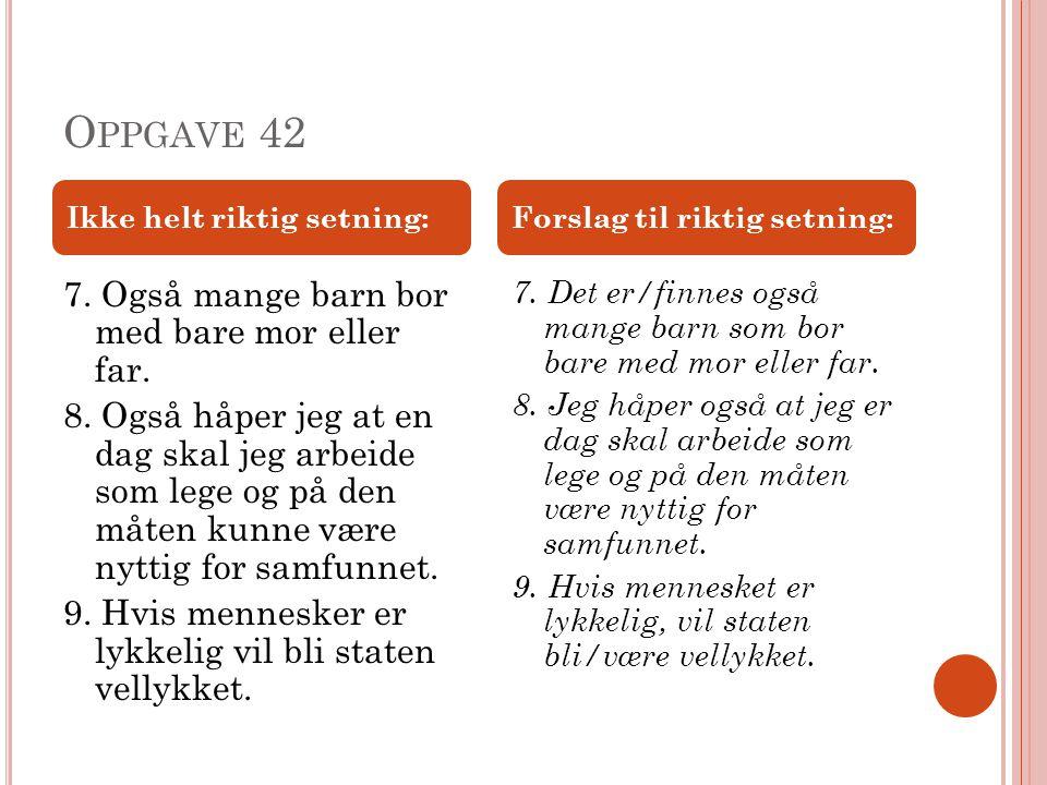 Oppgave 42 Ikke helt riktig setning: Forslag til riktig setning: