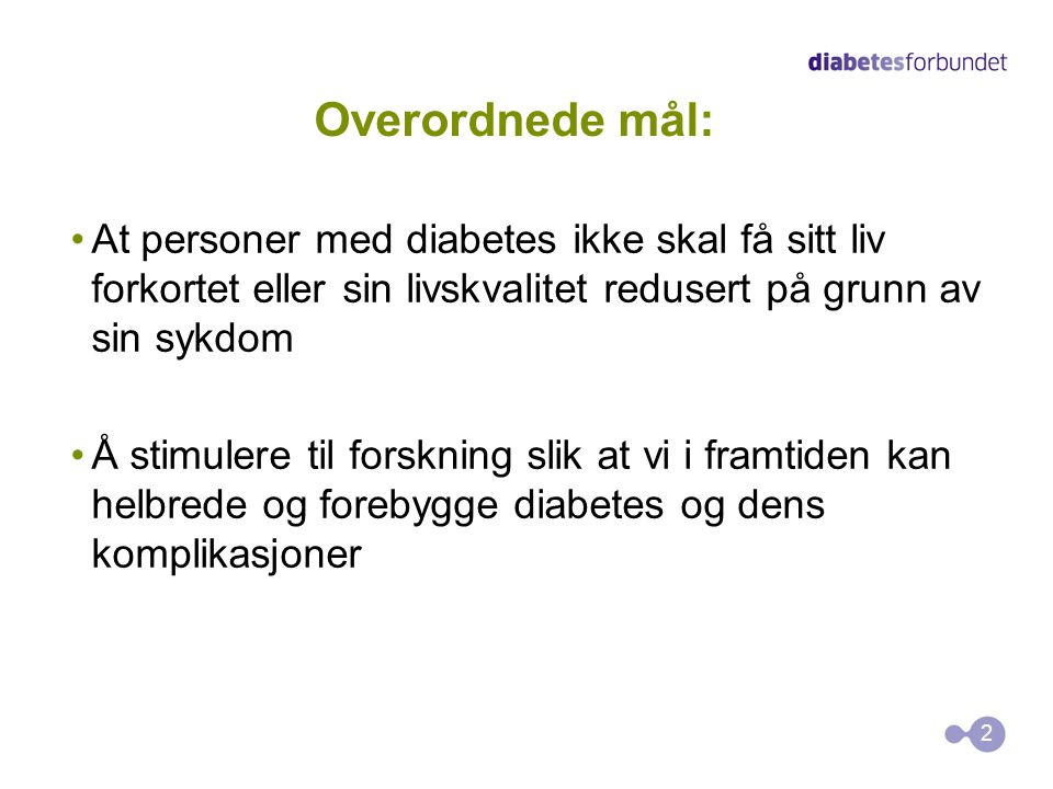 Overordnede mål: At personer med diabetes ikke skal få sitt liv forkortet eller sin livskvalitet redusert på grunn av sin sykdom.