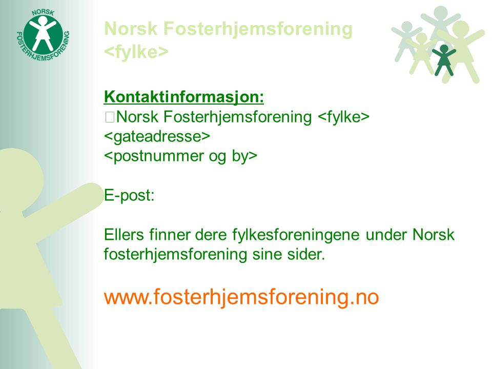 www.fosterhjemsforening.no Norsk Fosterhjemsforening <fylke>