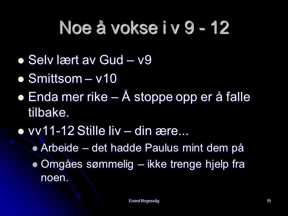 Noe å vokse i v 9 - 12 Selv lært av Gud – v9 Smittsom – v10