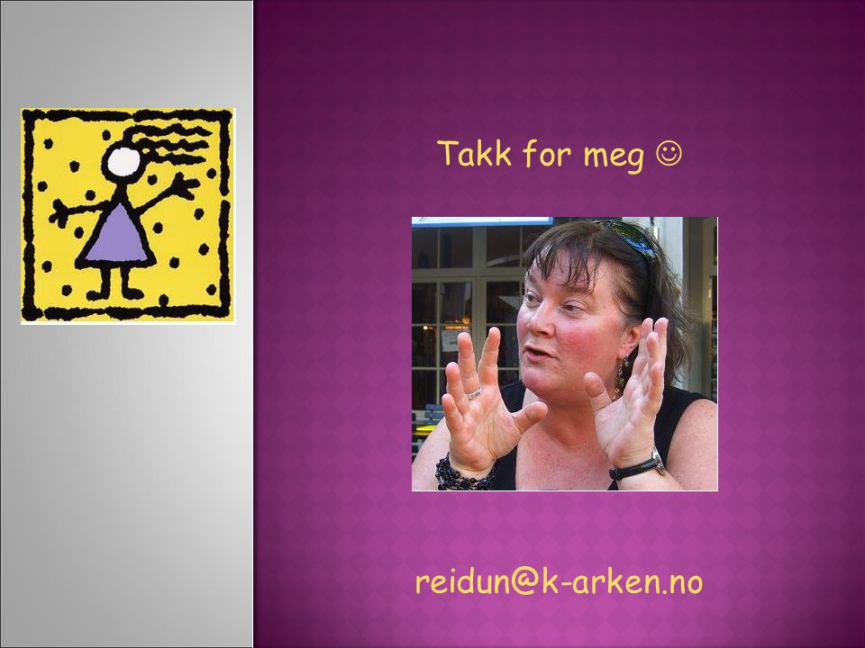 Takk for meg  reidun@k-arken.no