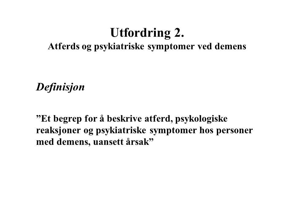 Utfordring 2. Atferds og psykiatriske symptomer ved demens