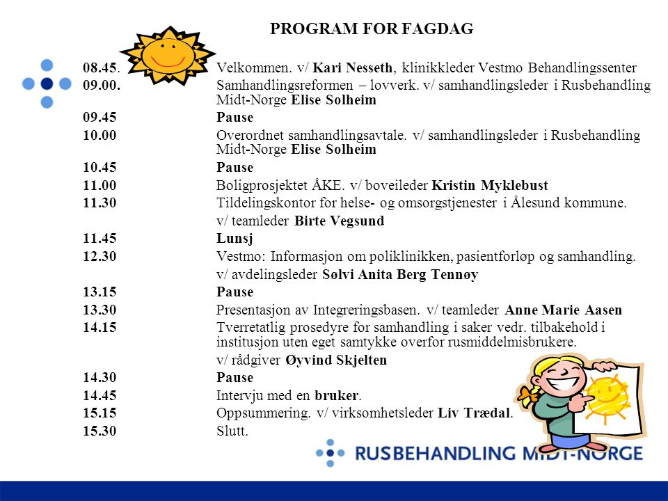 PROGRAM FOR FAGDAG 08.45. Velkommen. v/ Kari Nesseth, klinikkleder Vestmo Behandlingssenter.