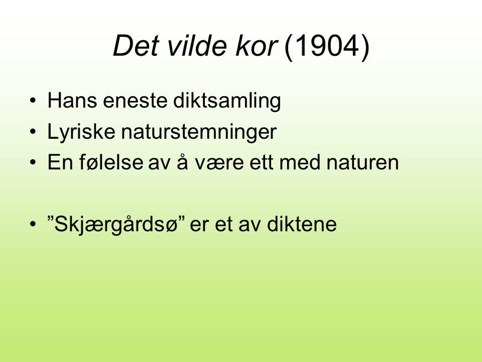 Det vilde kor (1904) Hans eneste diktsamling Lyriske naturstemninger