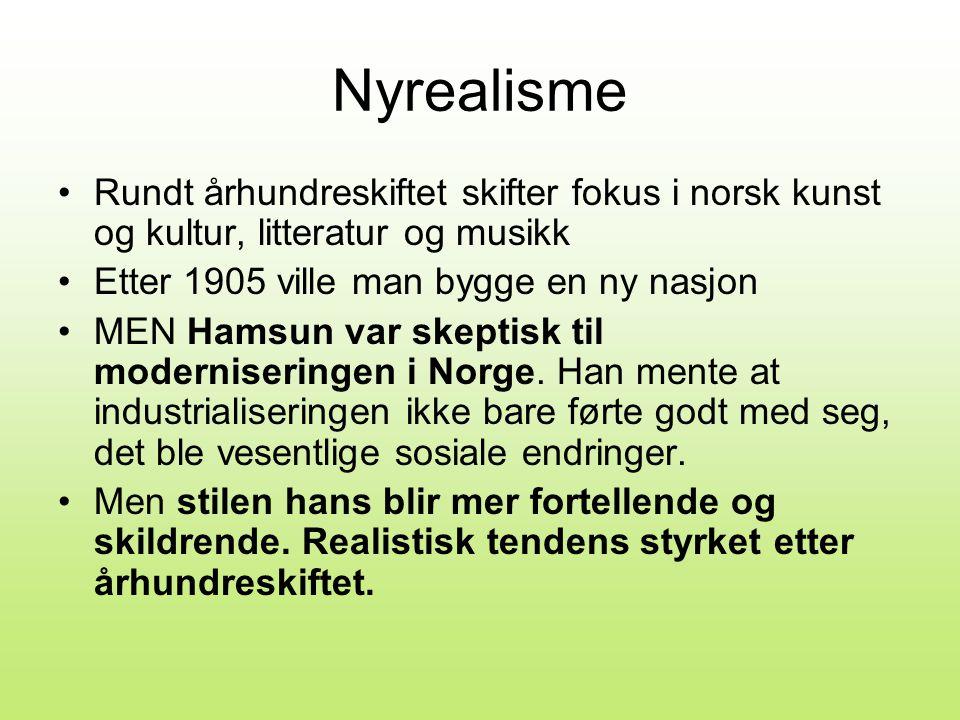 Nyrealisme Rundt århundreskiftet skifter fokus i norsk kunst og kultur, litteratur og musikk. Etter 1905 ville man bygge en ny nasjon.