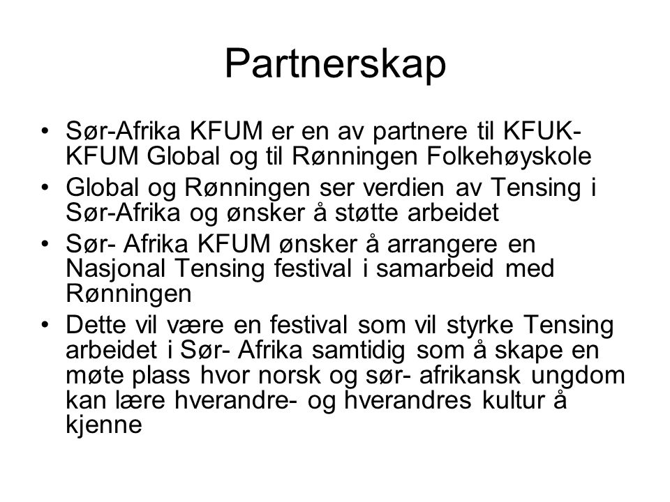 Partnerskap Sør-Afrika KFUM er en av partnere til KFUK-KFUM Global og til Rønningen Folkehøyskole.