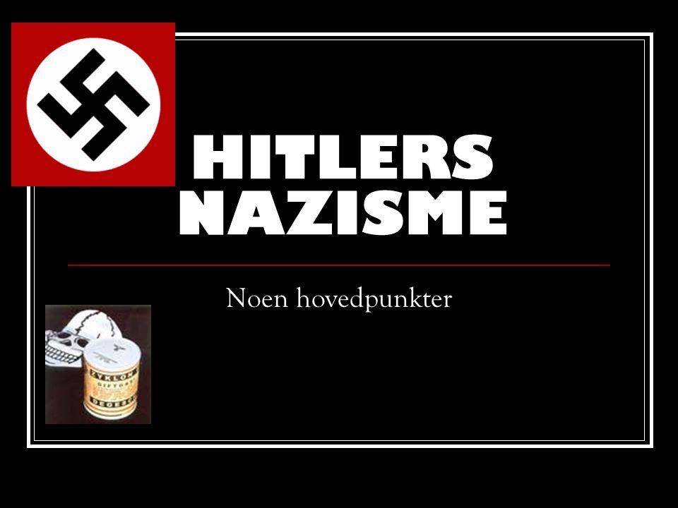 HITLERS NAZISME Noen hovedpunkter
