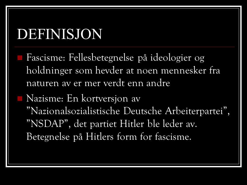 DEFINISJON Fascisme: Fellesbetegnelse på ideologier og holdninger som hevder at noen mennesker fra naturen av er mer verdt enn andre.