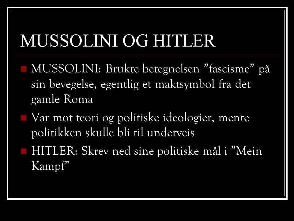 MUSSOLINI OG HITLER MUSSOLINI: Brukte betegnelsen fascisme på sin bevegelse, egentlig et maktsymbol fra det gamle Roma.