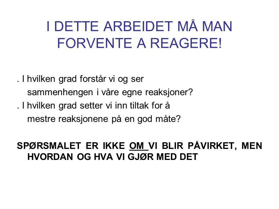 I DETTE ARBEIDET MÅ MAN FORVENTE A REAGERE!
