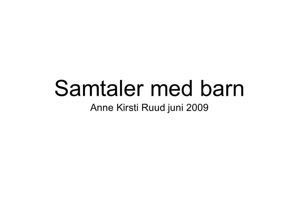 Samtaler med barn Anne Kirsti Ruud juni 2009