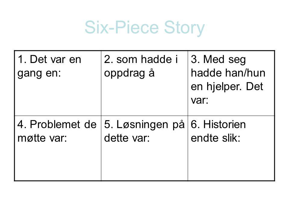 Six-Piece Story 1. Det var en gang en: 2. som hadde i oppdrag å