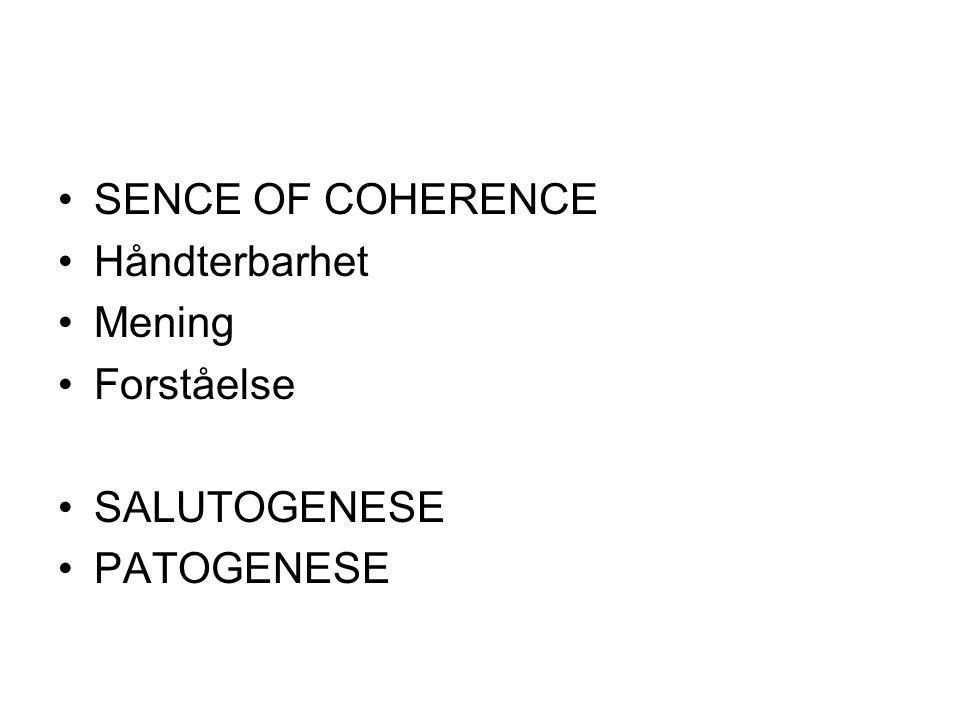 SENCE OF COHERENCE Håndterbarhet Mening Forståelse SALUTOGENESE PATOGENESE