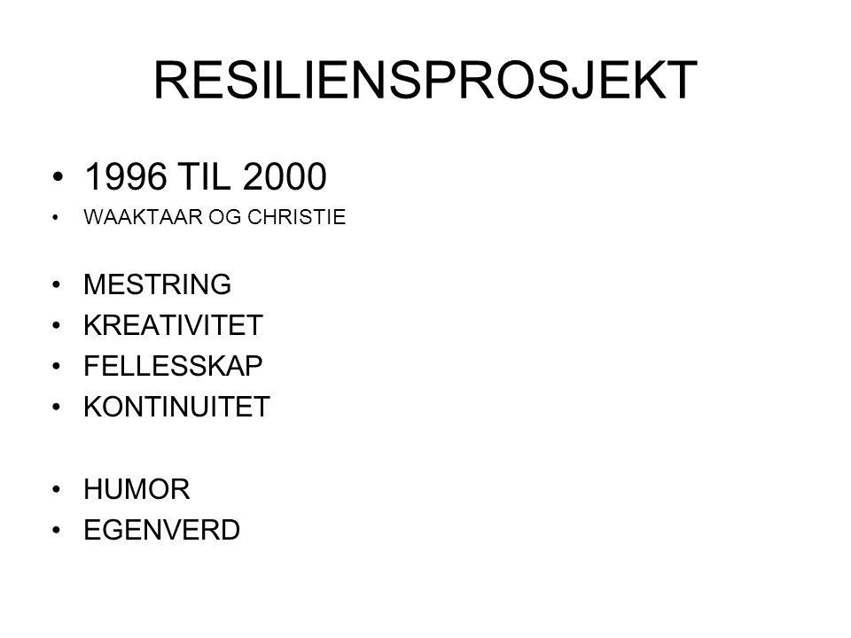 RESILIENSPROSJEKT 1996 TIL 2000 MESTRING KREATIVITET FELLESSKAP