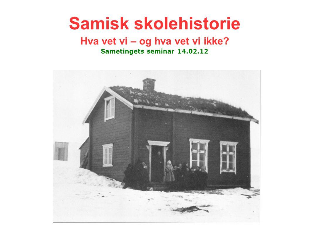 Samisk skolehistorie Hva vet vi – og hva vet vi ikke