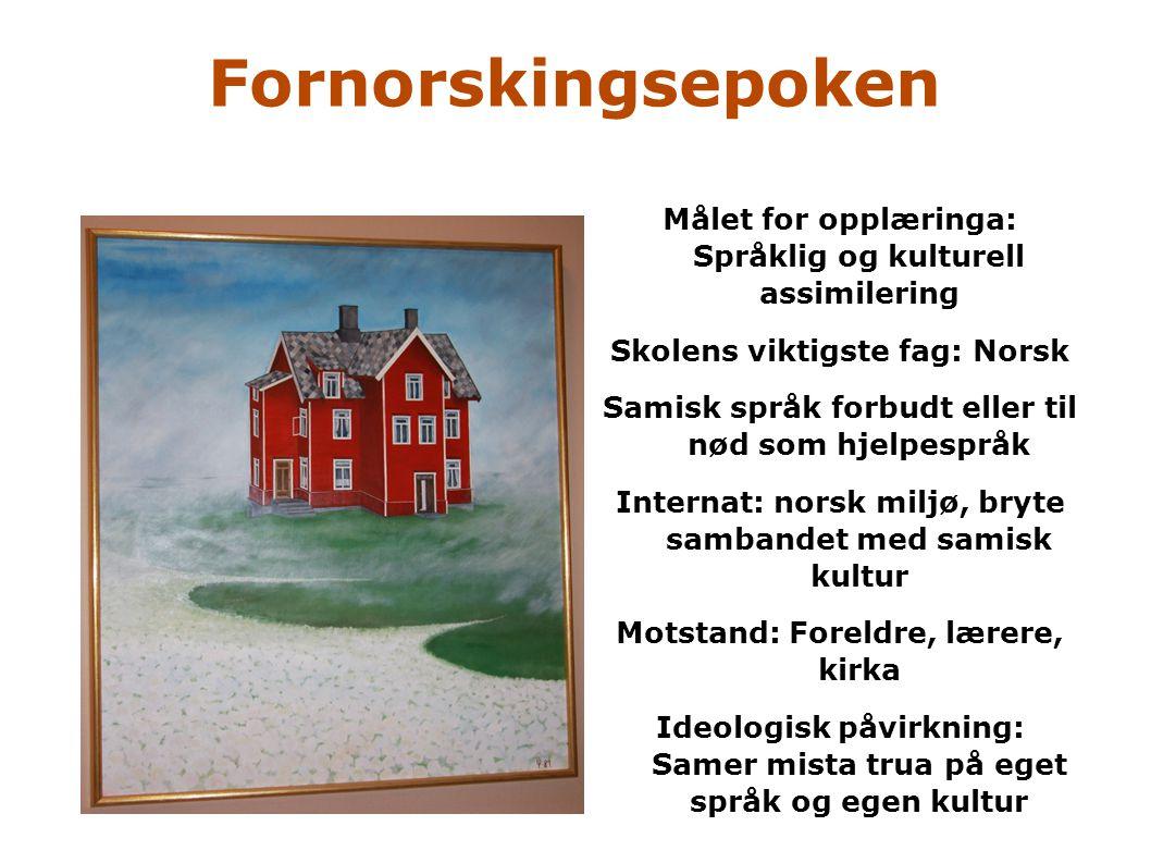 Fornorskingsepoken Målet for opplæringa: Språklig og kulturell assimilering. Skolens viktigste fag: Norsk.