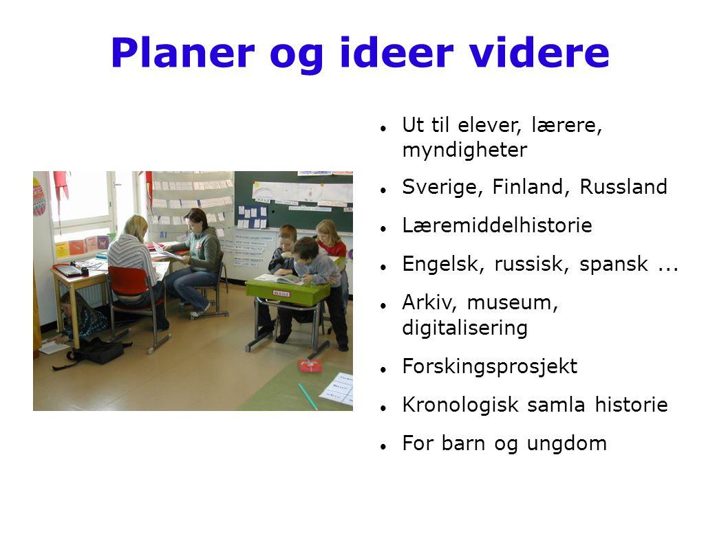 Planer og ideer videre Ut til elever, lærere, myndigheter