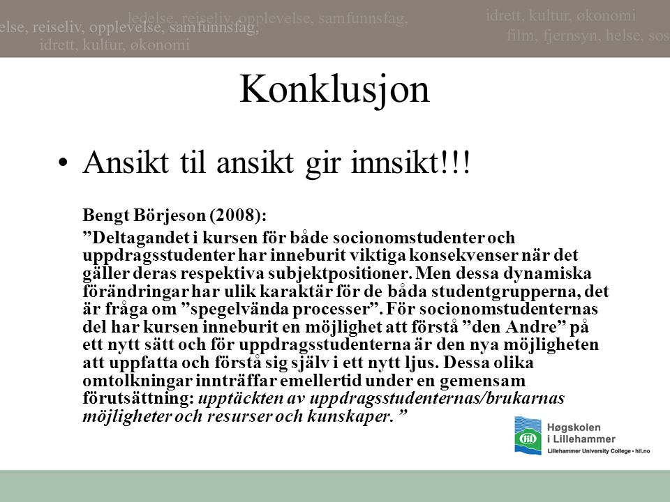 Konklusjon Ansikt til ansikt gir innsikt!!! Bengt Börjeson (2008):