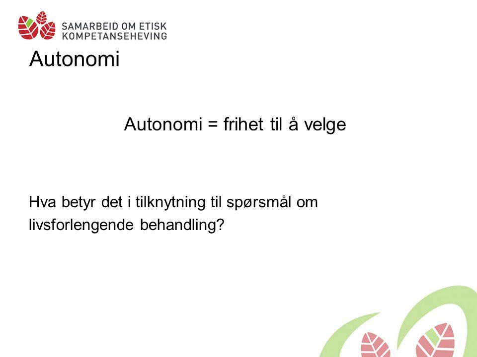Autonomi Autonomi = frihet til å velge