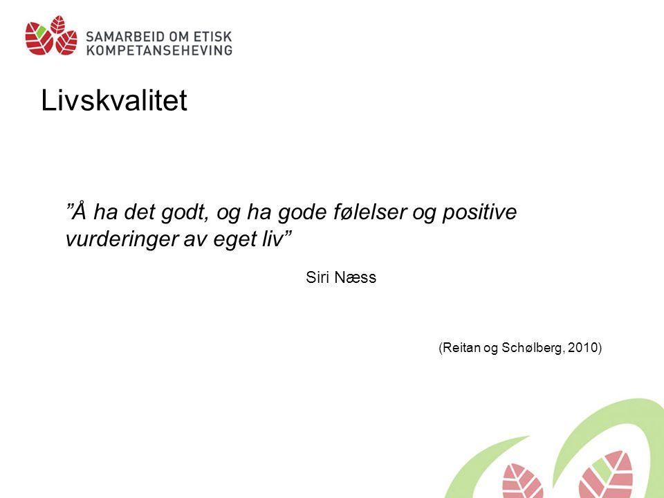 Livskvalitet Å ha det godt, og ha gode følelser og positive vurderinger av eget liv Siri Næss. (Reitan og Schølberg, 2010)