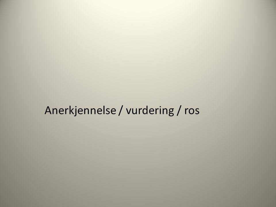 Anerkjennelse / vurdering / ros