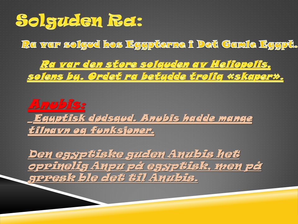 Solguden Ra: Anubis: Ra var solgud hos Egypterne i Det Gamle Egypt.