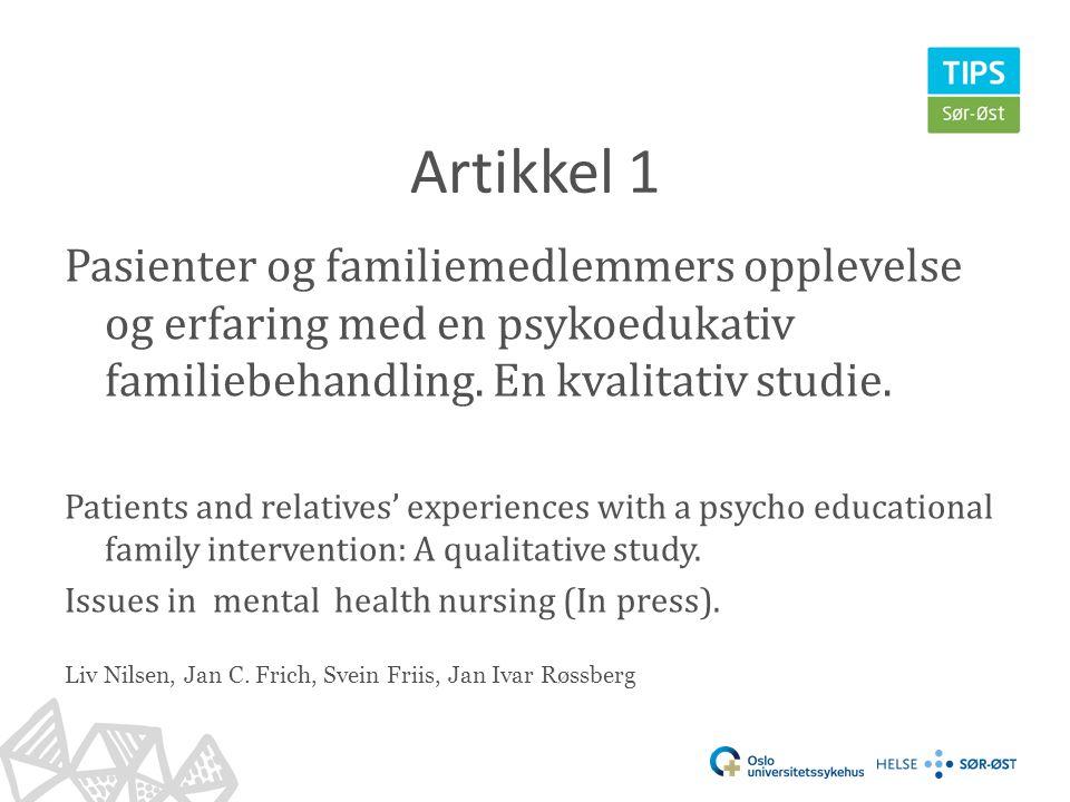 Artikkel 1 Pasienter og familiemedlemmers opplevelse og erfaring med en psykoedukativ familiebehandling. En kvalitativ studie.