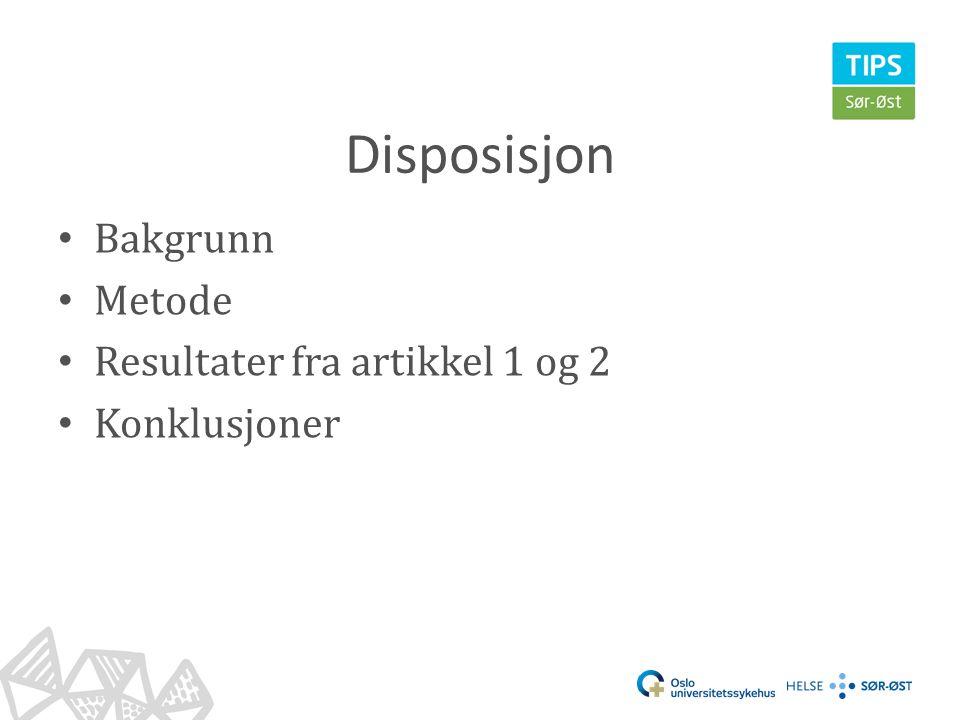 Disposisjon Bakgrunn Metode Resultater fra artikkel 1 og 2