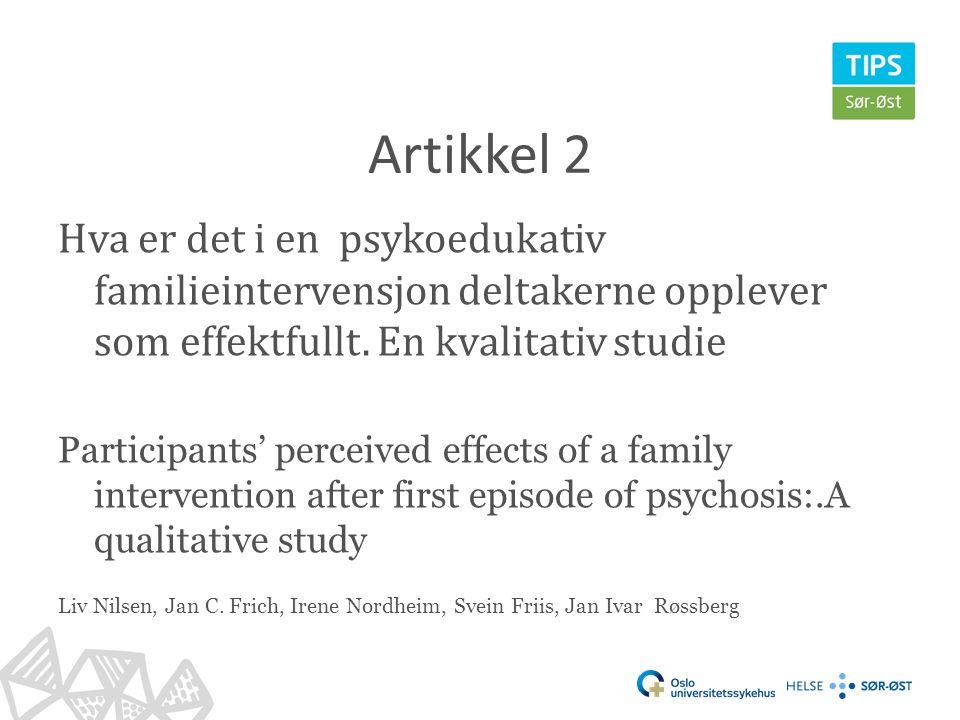 Artikkel 2 Hva er det i en psykoedukativ familieintervensjon deltakerne opplever som effektfullt. En kvalitativ studie.