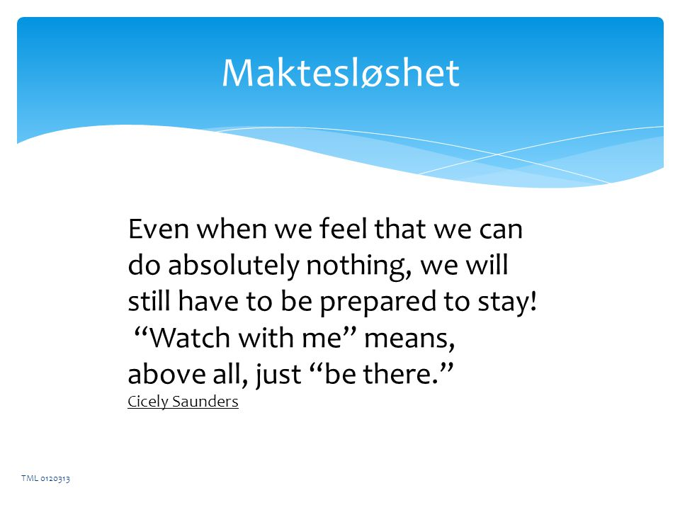 Maktesløshet Even when we feel that we can do absolutely nothing, we will still have to be prepared to stay!
