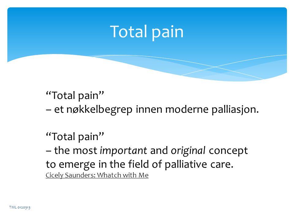 Total pain Total pain – et nøkkelbegrep innen moderne palliasjon.