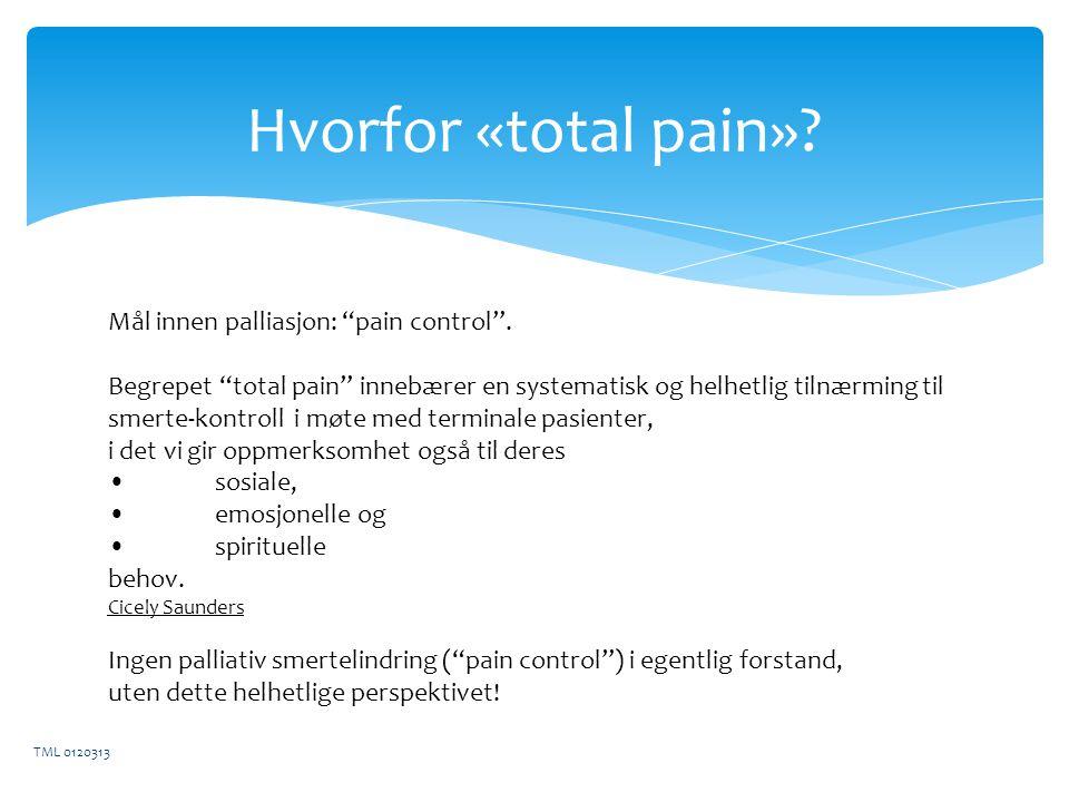 Hvorfor «total pain» Mål innen palliasjon: pain control .