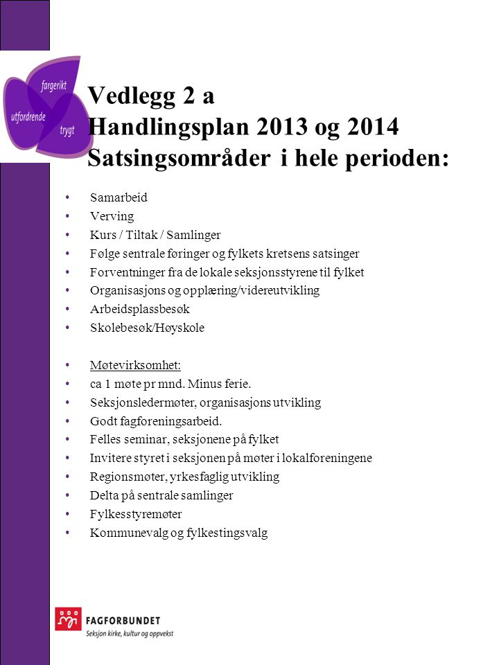 Vedlegg 2 a Handlingsplan 2013 og 2014 Satsingsområder i hele perioden: