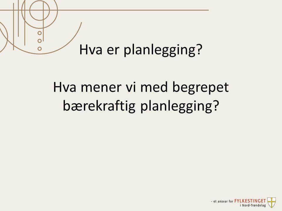 Hva er planlegging Hva mener vi med begrepet bærekraftig planlegging