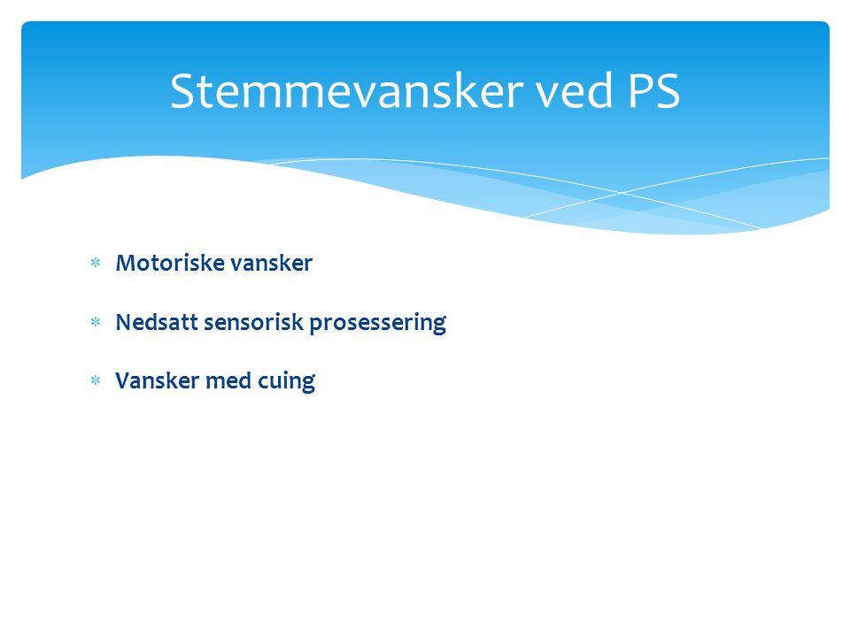 Stemmevansker ved PS Motoriske vansker Nedsatt sensorisk prosessering