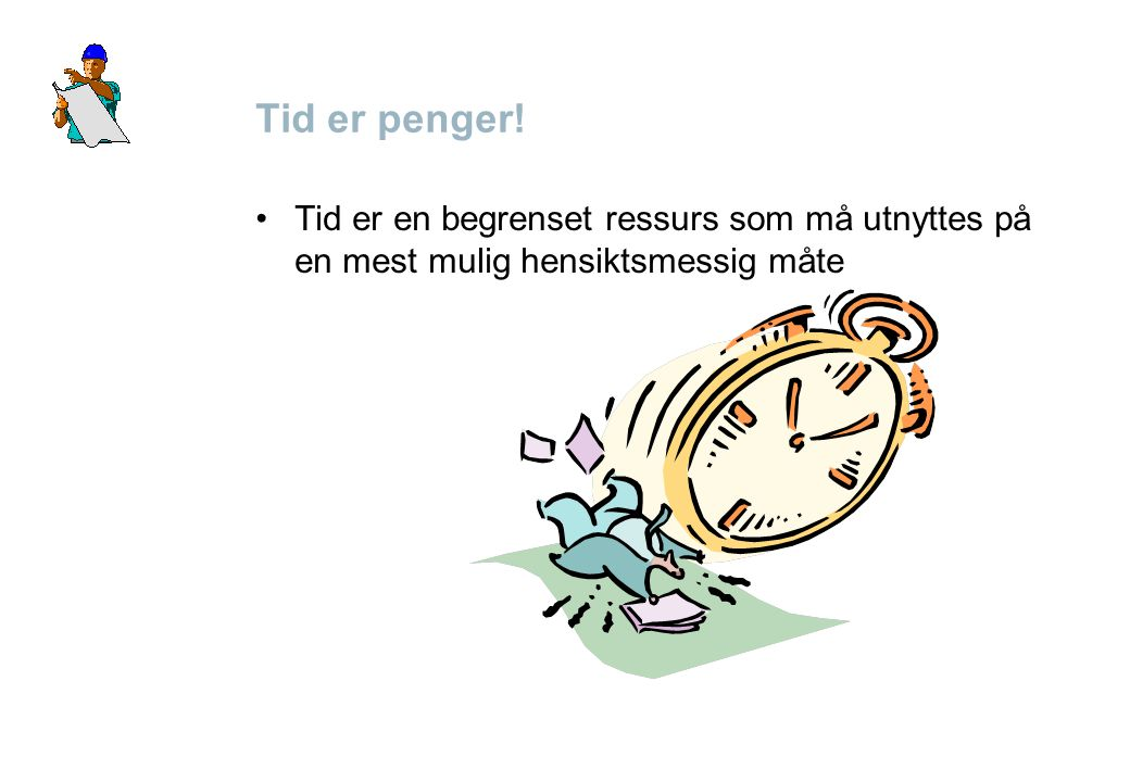 Tid er penger! Tid er en begrenset ressurs som må utnyttes på en mest mulig hensiktsmessig måte