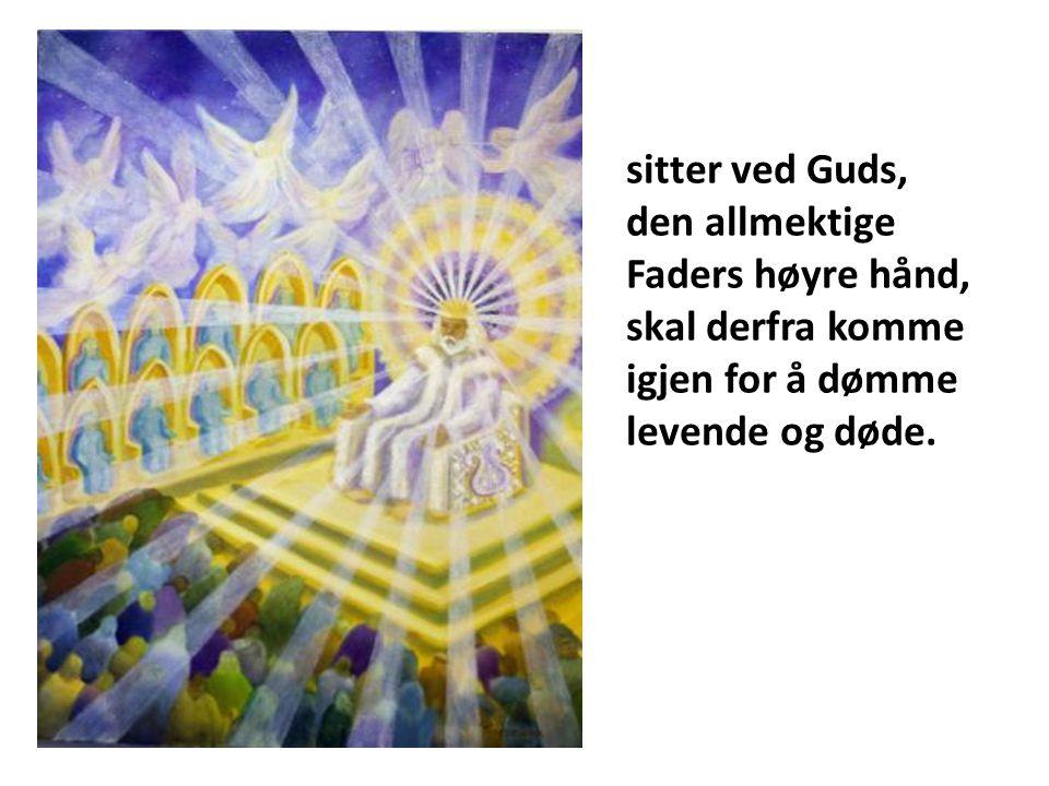 sitter ved Guds, den allmektige Faders høyre hånd, skal derfra komme igjen for å dømme levende og døde.