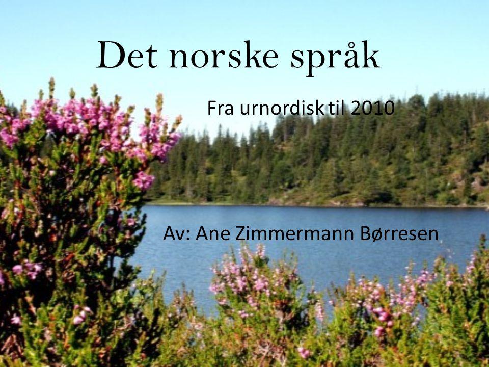 Fra urnordisk til 2010 Av: Ane Zimmermann Børresen